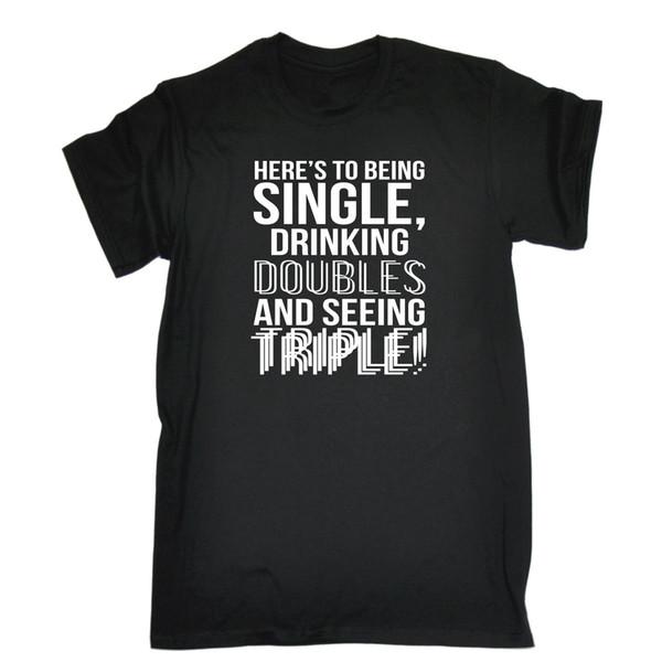 2019 Vendita calda HERES TO BEING SINGOLO BEVANDE DOPPIE VEDENDO T-SHIRT TRIPLA Regalo di compleanno 123t Tee Shirt