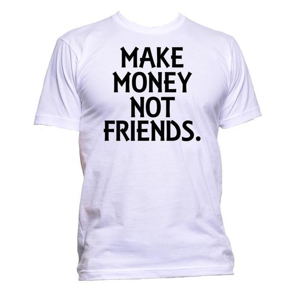 Para Kazanmak Arkadaşlar T-Shirt Mens Womens Unisex Moda Sloganı Komedi Serin Eğlenceli Boyutu Discout Sıcak Yeni Tshirt Tees Özel Jersey t gömlek