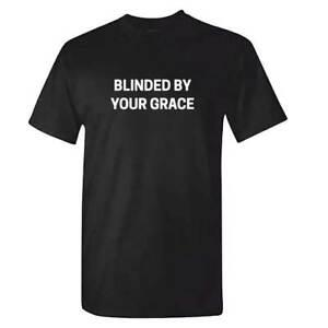 BLINDED BY YOUR GRACE T Shirt Christian Religious Stormzy Church Bible Gift Top