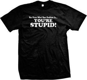 Sabes lo que eres 039 re Problema eres tú 039 re Estúpido Humor Camiseta para hombre