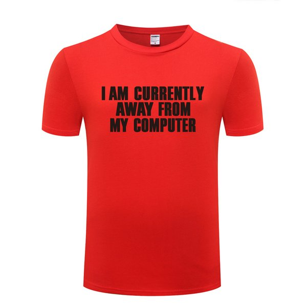 I Am Currently Away from My Computer - Geek Nerd T Shirt Men Cotton Short Sleeve Funny Tshirt Streetwear T-Shirt for Men Women