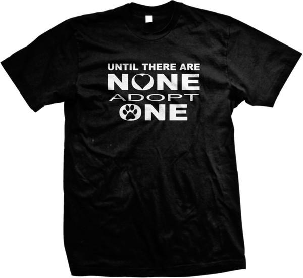 Hasta que no haya ninguno Adopte Un Refugio de Rescate Mascota Animal Hombre T-shirtMen Mujeres Unisex Moda camiseta Envío Gratis