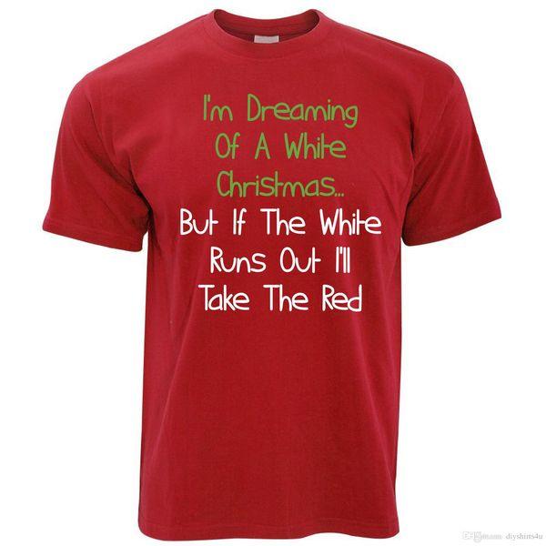 322c3161 Novelty T Shirt Dreaming Of A White Christmas Wine Red Xmas Pun Funny Joke Tee  Shirt