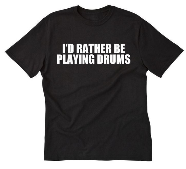 I'd Rather Be Playing Drums T-shirt Drummer Drums Funny Gift Band Tee Shirtmetallica fan pants t shirt