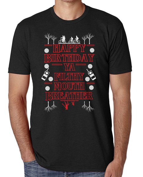 Joyeux anniversaire, vous souillez la bouche Respirez des choses plus étranges inspiré T-ShirtFunny livraison gratuite Unisexe Casual Tshirt top