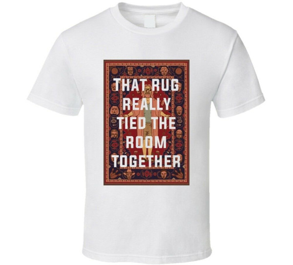 The Big Lebowski The Rug That Rug Really Tied The Room Together Quote T Shirt Men Women Unisex Fashion tshirt Free Shipping black