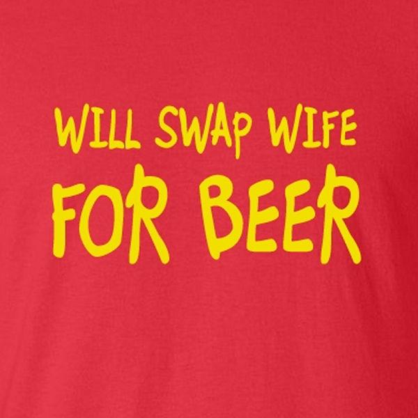 Funny Men's / Husband Gift Beer Drinking T-shirt Swap Wife 4 Beer Clothing Short Sleeve Plus Size t-shirt colour jersey Print t shirt