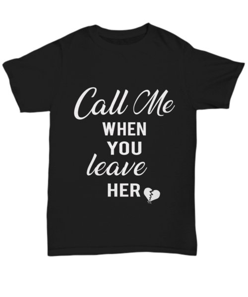 Call Me When You Leave Her T-Shirt Women Funny Tee Shirt Birthday Parties Giftharajuku Summer 2018 tshirt