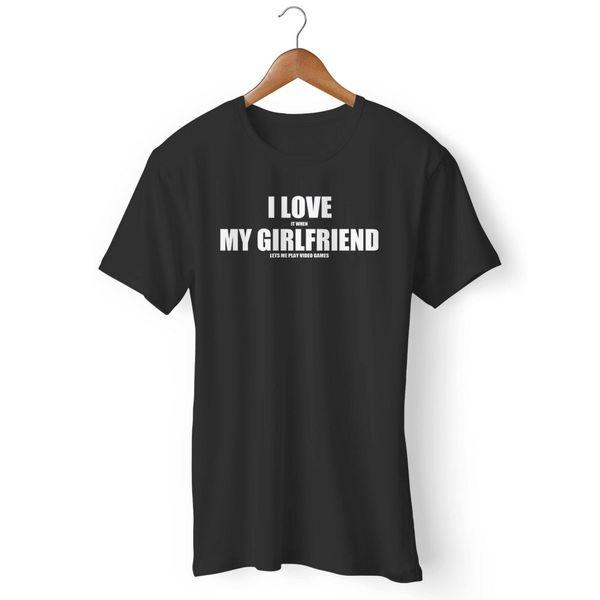 I Love It When My Girlfriend Lets Me Play Video Games Man's / Woman's T-Shirt Harajuku Summer 2018 Tshirt Fan Pants T Shirt