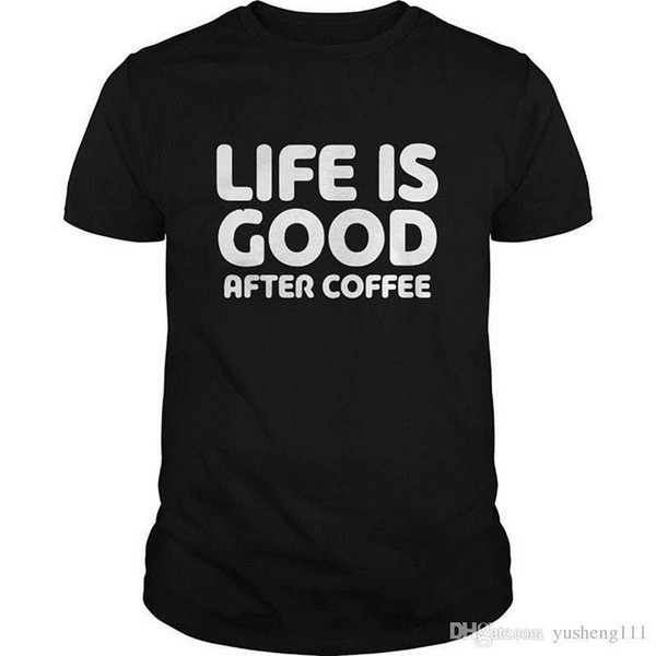 Different Colours High Quality 100% Men'S Office O Neck Life Is Good After  Coffee Short Sleeve Tee Cheap Funny T Shirts Cheap T Shirt From Jie57,