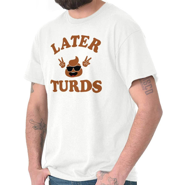 Later Turds | Funny Cool Poop Emoji T Shirt Tee Men Women Unisex Fashion  Tshirt Good T Shirt Sites One Tee A Day From Besttshirts201801, $13 91|