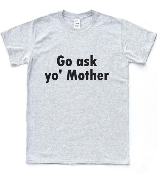 Gitmek Yo Anne Komik Sloganı Tee Arsız Hediye Baba Baba Üst Yenilik T-shirt Marka gömlek kot Baskı Klasik Kalite Yüksek t-shirt