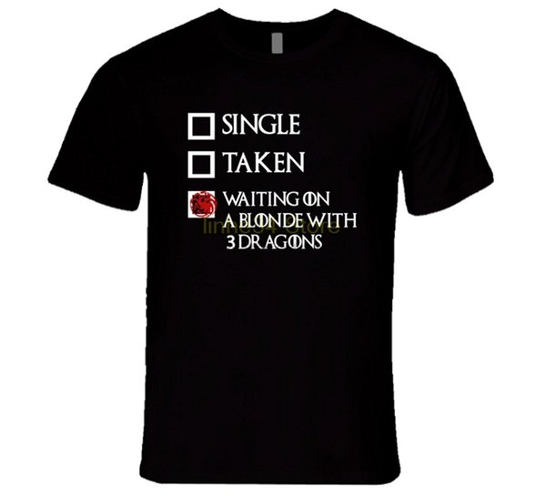 funny cool Fashion Printed men T-Shirt Short Sleeve Single Taken Waiting On Blonde With 3 Dragons Game Of Thrones T Shirt