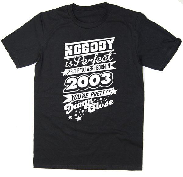 Nobody Is Perfect - Born in 2003 - Mens Funny Printed T-Shirt - Many ColoursFunny free shipping Unisex Casual