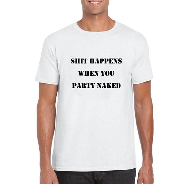 2018 New Shit Happens lorsque vous Parti drôle hommes T-shirt Lettre d'impression Vêtements Noir Coton Blanc Hommes Playeras De Hombre