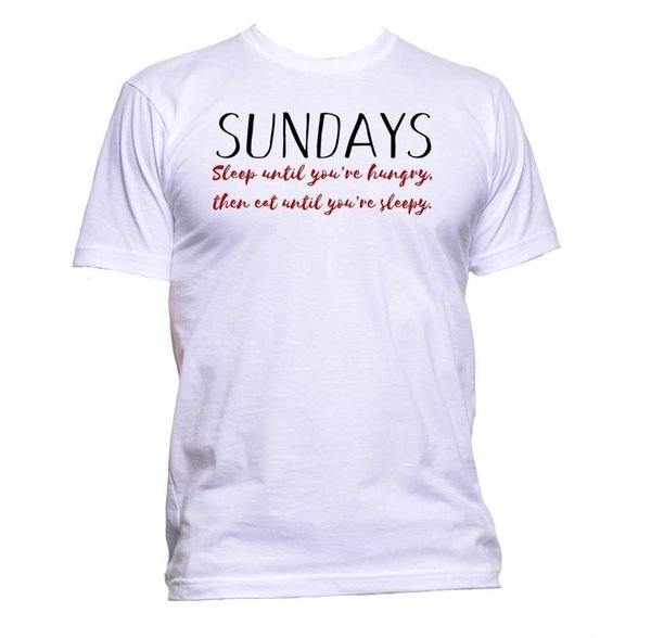 Sundays Sleep Until Hungry Then Eat Until Sleepy T-Shirt Mens Womens Unisex Gift Size Discout Hot New Tshirt Colour Jersey Print T Shirt