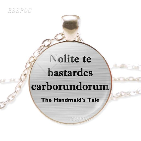 Nolite Te Bastardes Carborundorum The Handmaid's Tale Quote Silver Metal Necklace Glass Cabochon Dome Jewelry Pendant Women Gift