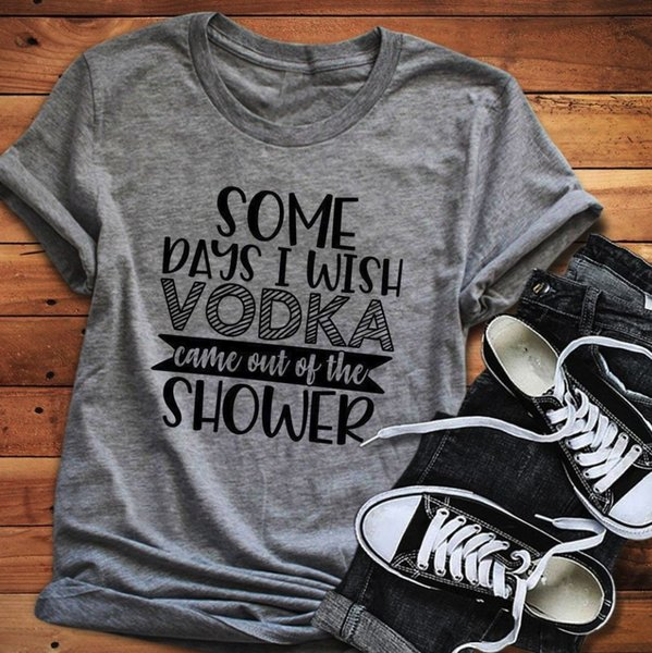 Women's Tee Some Days I Wish Vodka Came Off The Shower T-shirt Drinking Women Fashion Unisex Graphic Funny Casual Cotton Aesthetic Shirt Tee