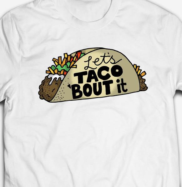 LUSTIGES LETTS TACO BOUT IT KOMMEN T-SHIRT Art-rundes Artt-shirt T-Stücke Kundenspezifisches Jerseyt-shirt Hoodie-Hip-Hop-T-Shirt