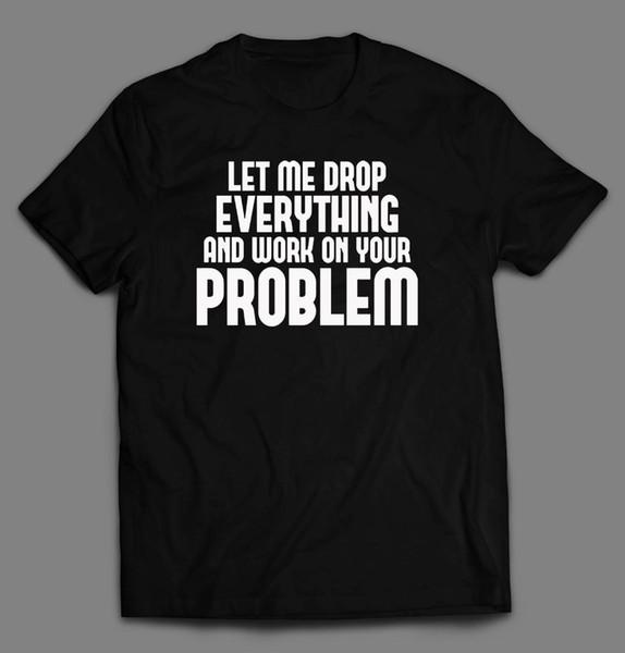 Бросьте Все Работать На Вашей Проблеме Смешные Oldskool Рубашка * Полный Фронт * Футболка Мужчины Мужской Выродок С Коротким Рукавом День Благодарения Пользовательские Большой Размер