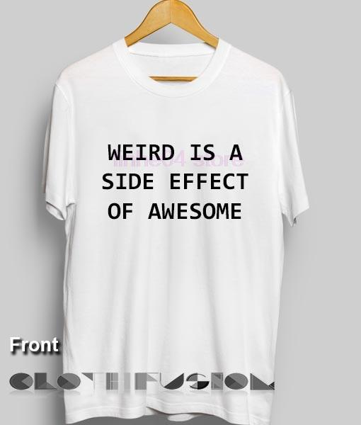 T-shirt Sayings Weird Is A Side Effect Of Awesome T-shirt con stampa moda uomo vendita outlet da uomo