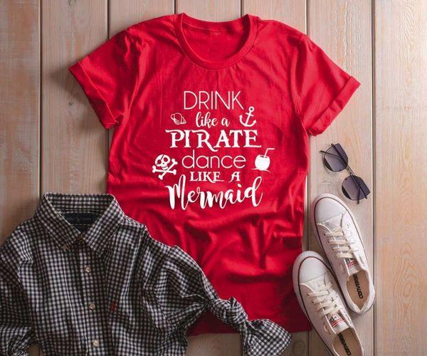 Unisex T-Shirt Slogan Cool Girl Style Camiseta Rosa Feminina Drink Like A Pirate Dance Like A Mermaid Shirt Super Soft and Comfy
