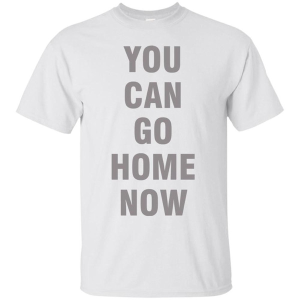 79029eca4 Comfortable You Can Go Home Now - Stylisches T-Shirt Stylisches T Shirt  Print Tee Shirt Men Short Sleeve Top Tee