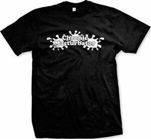Kronik Masturbator Vile Rahatsız Edici Kaba Yetişkin Mizah Ofansif Erkekler 039 s T gömlek