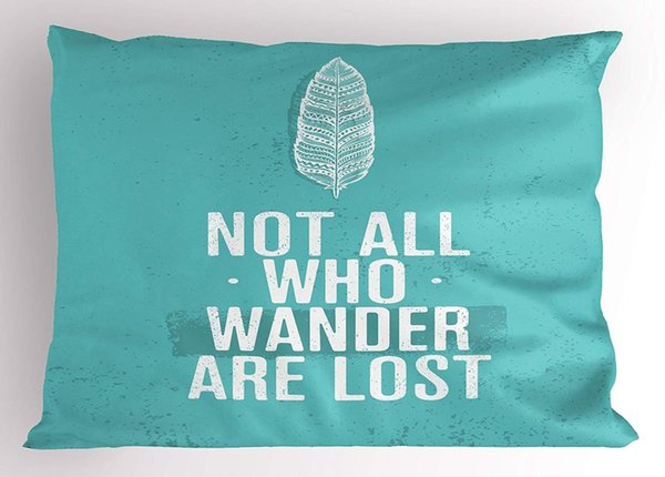Adventure Pillow Sham Not All Who Wander are Lost Words of Wisdom Boho Chic Feather Grunge Look Decorative Standard Size Printed Pillow Case