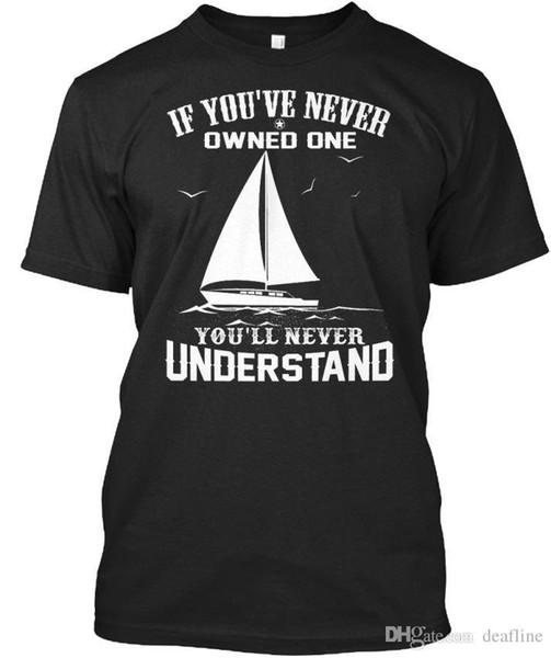 Sailboat-youll Never Understand - Si tienes una camiseta estándar unisex (S-5XL), camisas de manga corta de algodón divertidas para hombres
