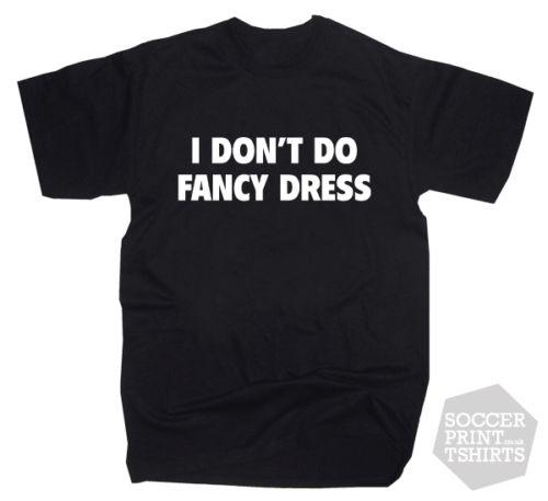 Funny Halloween Party 'I Don't Do Fancy Dress' Cheap Costume T-Shirt Funny free shipping Unisex Casual Tshirt