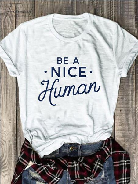 Novo verão elegante tee gráfico slogan ser um bom t-shirt humano engraçado vintage tops grunge algodão roupas populares
