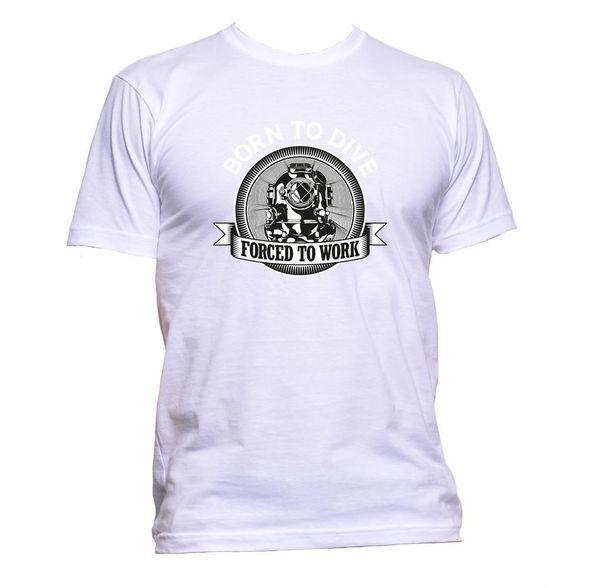 Born To Dive Forced to Work Unisex Slogan Camiseta para hombre Moda para mujer Comedia Diversión Tamaño Discout Hot New Tshirt Jersey Imprimir