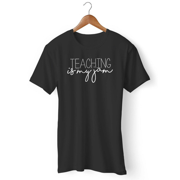 Teaching Is My Jam Teacher Appreciation Funny Teacher Man'S / Woman'S T  Shirt T Shirt Shop Design Crazy T Shirts Online From Pickapair, $10 28|