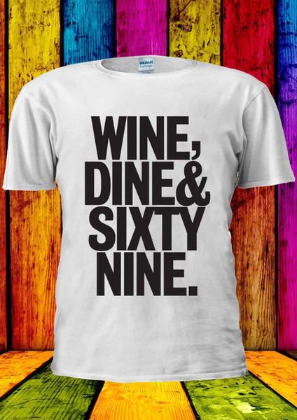 Şarap Dine Ve 69 SixtyNine Komik T-shirt Yelek Tank Top Erkek Kadın Unisex 1141 Yeni En Tees, moda Stil Erkekler Tee