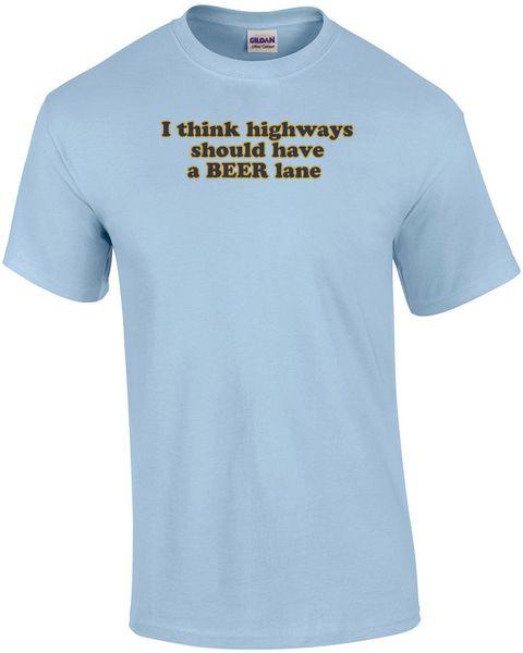 Eu acho que rodovias deve ter uma cerveja camiseta engraçado beber humor manga curta engraçado frete grátis Unisex Casual top