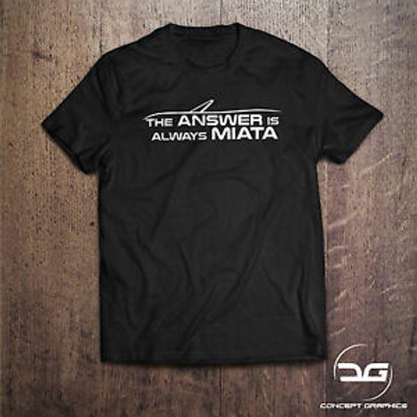 Drôle Drôle MX5 La réponse est toujours la nouveauté Miata T-shirt Dérive de cadeaux JDM