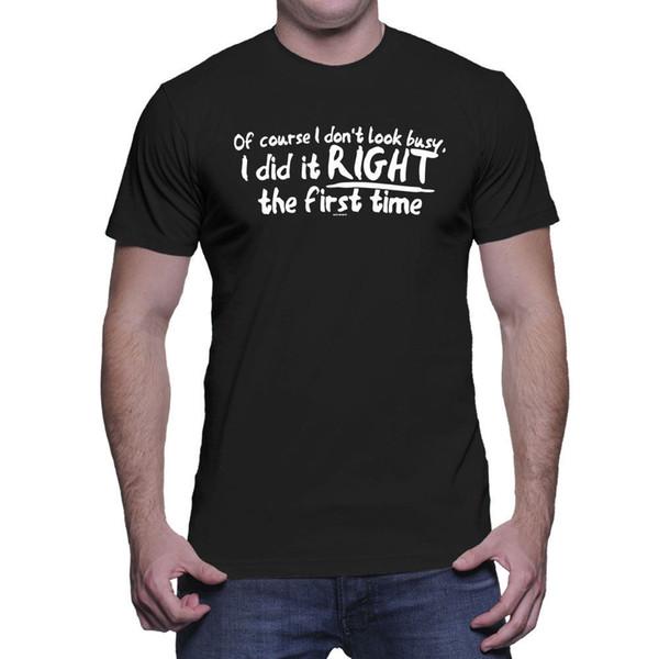 Por supuesto, no me veo ocupado Lo hice bien la primera vez: camiseta para hombre Camiseta de manga corta y talla grande