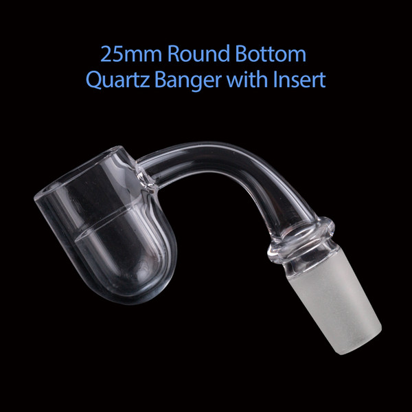 Newest 25mm OD Round Bottom Quartz Banger with quartz insert bowl for glass bongs water pipes dab oil rigs