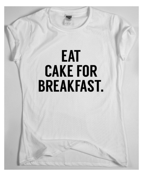Eat cake for breakfast Awesome Funny T shirt Humour Tee Vine Cool gift Mens Men Women Unisex Fashion tshirt Free Shipping