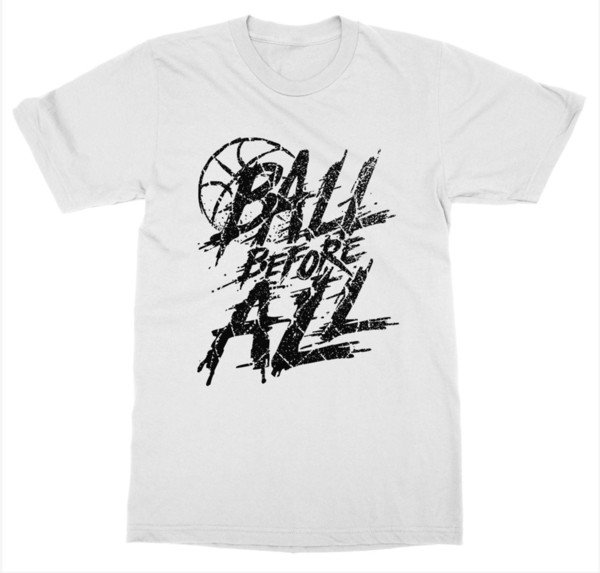 Ball Before All T-Shirt Basketball Hoop Dunk Court Bench Halftime Swish Jump