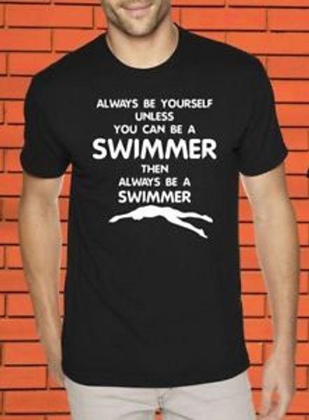 Nuotatore Sempre Sii Nuotatore Nuotata Tuta da lavoro Hobby Xmas T-shirt