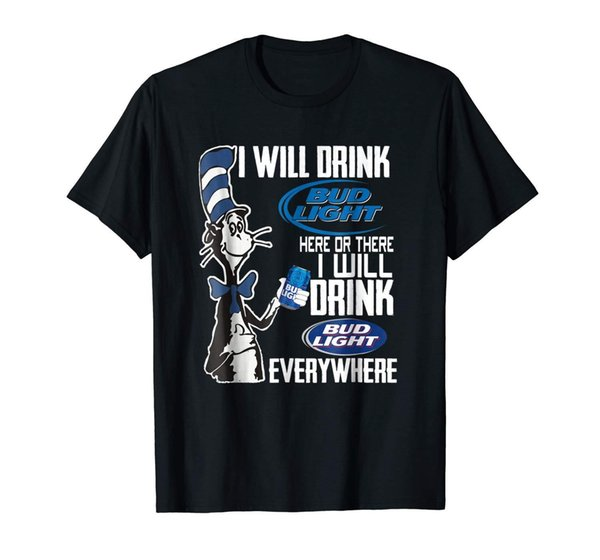 I Will Drink Buds Light Here Or There Funny Black T-Shirt S-3XL Tees Custom Jersey