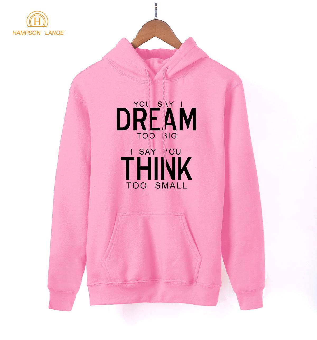 You Say I Dream Too Big I Say You Think Too Small Funny Hoodies Lady 2019 Spring Autumn Kawaii Pink Sweatshirts K-pop Pullovers