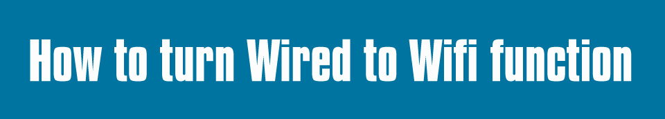 How-to-turn-Wired-to-Wifi-function