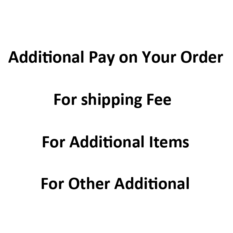 Additional Pay on Your Order for shipping fee & Additional items & others extra Fee